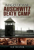 Auschwitz Death Camp: Rare Photographs from Wartime Archives (Images of War)