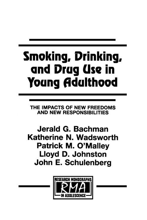 Smoking, Drinking, and Drug Use in Young Adulthood: The Impacts of New Freedoms and New Responsibilities (Research Monographs in Adolescence Series)
