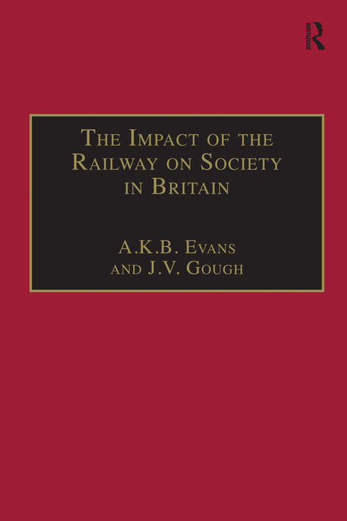 The Impact of the Railway on Society in Britain: Essays in Honour of Jack Simmons