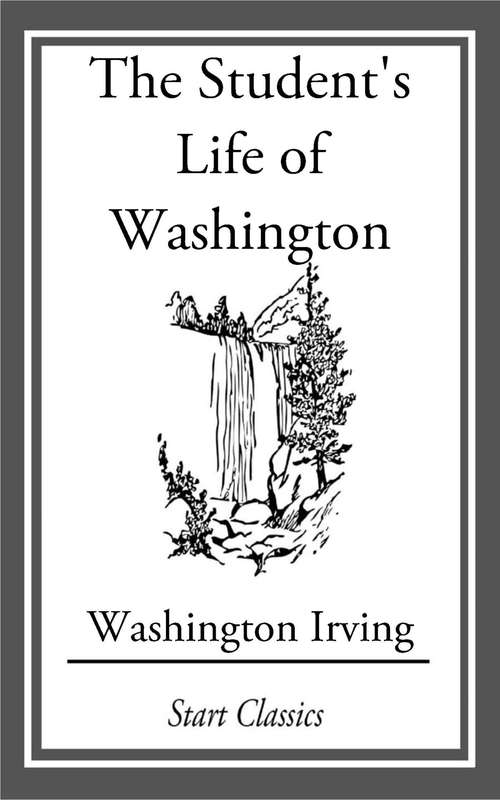 The Student's Life of Washington; Con: For Young Persons and for the Use of Schools