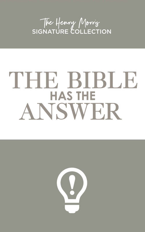 Bible Has the Answer, The (The Henry Morris Signature Collection)