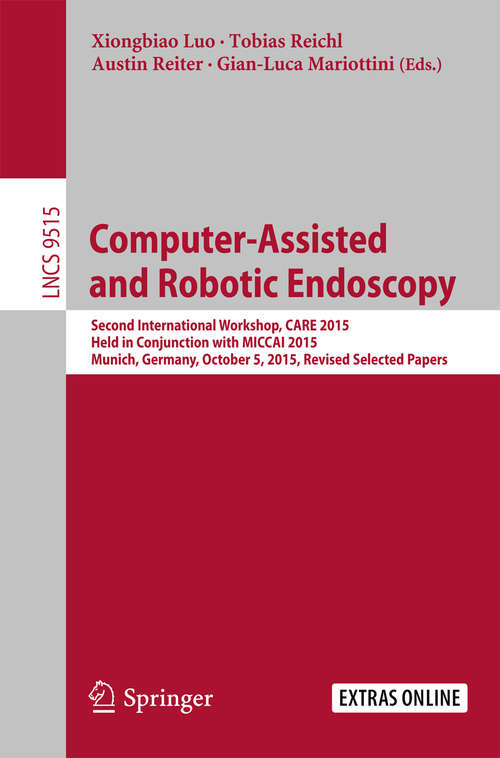 Computer-Assisted and Robotic Endoscopy: Second International Workshop, CARE 2015, Held in Conjunction with MICCAI 2015, Munich, Germany, October 5, 2015, Revised Selected Papers (Lecture Notes in Computer Science #9515)