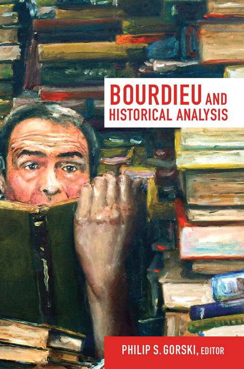 Bourdieu and Historical Analysis (Politics, history, and culture)