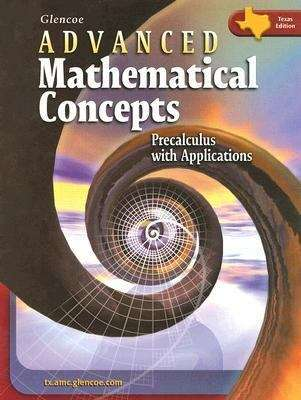 Glencoe Advanced Mathematical Concepts, Precalculus with Applications (Texas Edition)