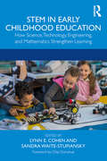 STEM in Early Childhood Education: How Science, Technology, Engineering, and Mathematics Strengthen Learning
