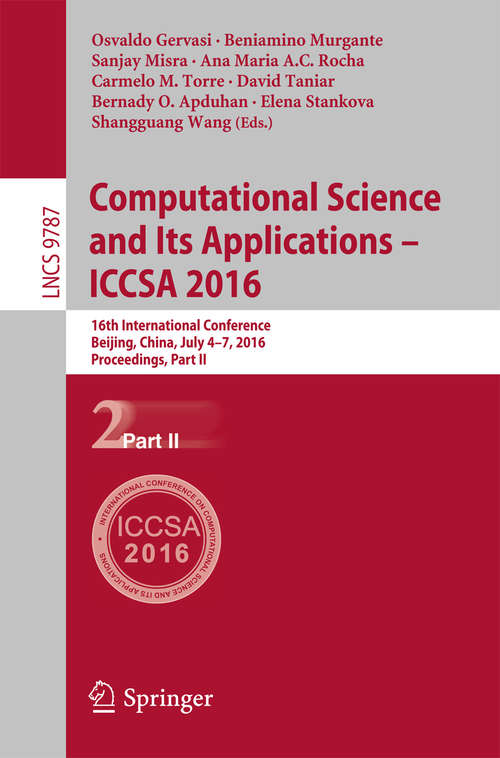 Computational Science and Its Applications - ICCSA 2016: 16th International Conference, Beijing, China, July 4-7, 2016, Proceedings, Part II (Lecture Notes in Computer Science #9787)