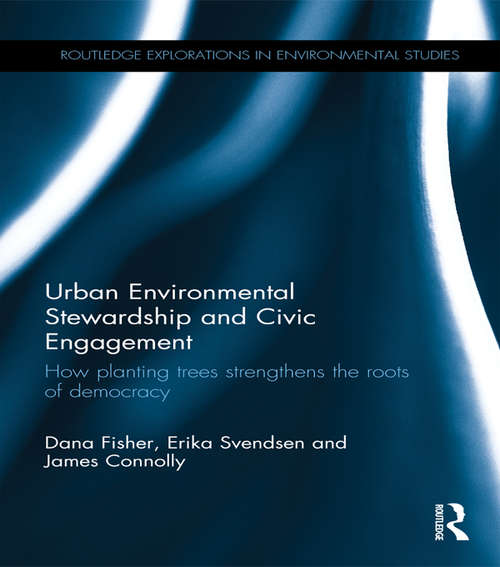 Urban Environmental Stewardship and Civic Engagement: How planting trees strengthens the roots of democracy (Routledge Explorations in Environmental Studies)