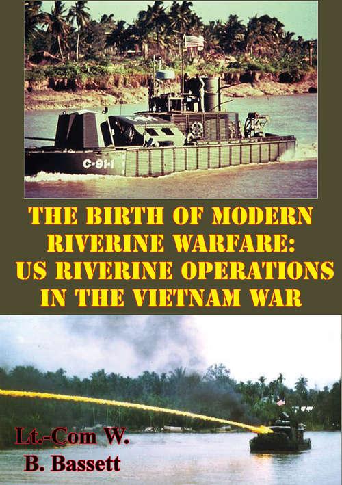 The Birth Of Modern Riverine Warfare: US Riverine Operations In The Vietnam War