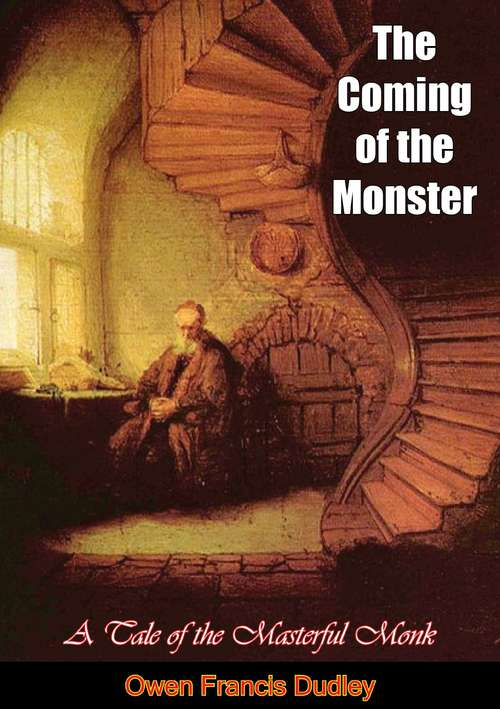 The Coming of the Monster: A Tale of the Masterful Monk