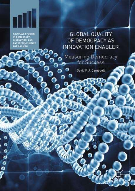 Global Quality of Democracy as Innovation Enabler: Measuring Democracy for Success (Palgrave Studies in Democracy, Innovation, and Entrepreneurship for Growth)