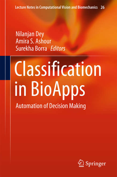 Classification in BioApps: Automation of Decision Making (Lecture Notes in Computational Vision and Biomechanics #26)