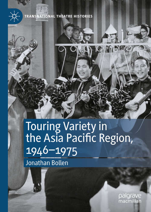 Touring Variety in the Asia Pacific Region, 1946–1975 (Transnational Theatre Histories)