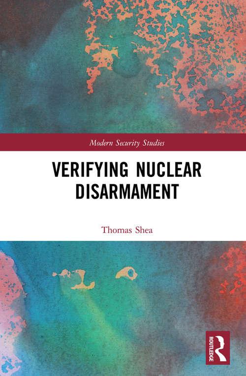 Verifying Nuclear Disarmament (Modern Security Studies)
