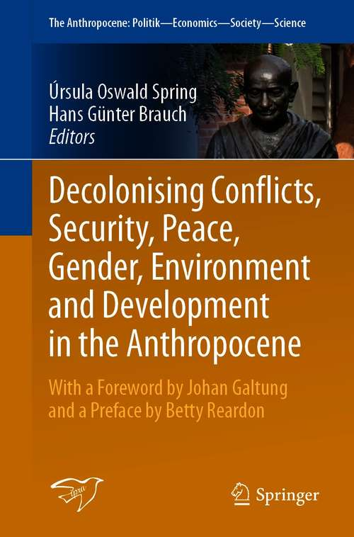 Decolonising Conflicts, Security, Peace, Gender, Environment and Development in the Anthropocene (The Anthropocene: Politik—Economics—Society—Science #30)