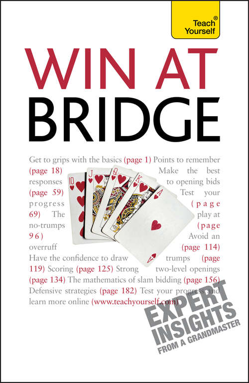 Win At Bridge: A Comprehensive Teaching Course Including Guidance On The Importance Of Tactical Bidding, Card Play And Defence At Three Differe: History, Rules, Skills And Tactics (Teach Yourself - General Ser.)