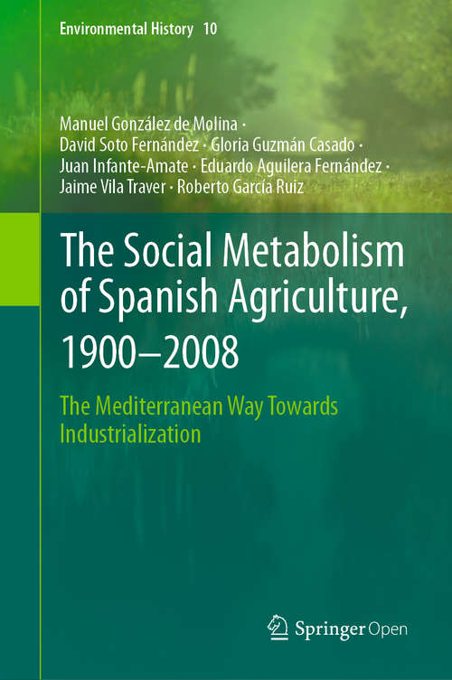 The Social Metabolism of Spanish Agriculture, 1900–2008: The Mediterranean Way Towards Industrialization (Environmental History #10)