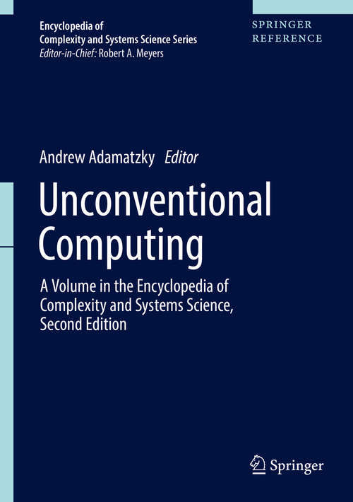 Unconventional Computing: A Volume in the Encyclopedia of Complexity and Systems Science, Second Edition (Encyclopedia of Complexity and Systems Science Series #22)