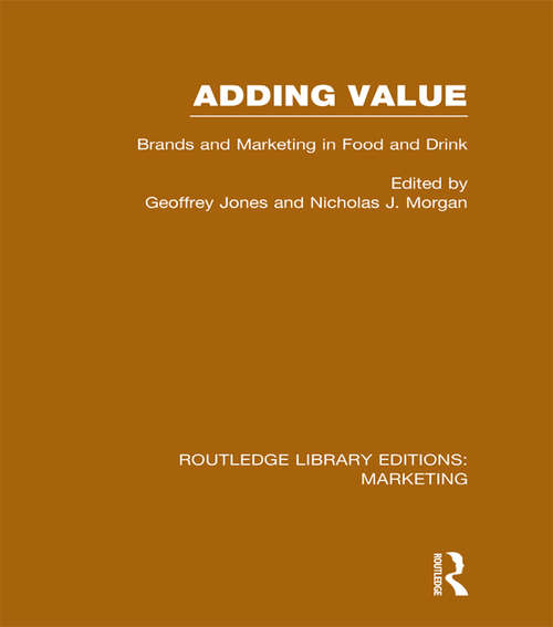 Adding Value: Brands and Marketing in Food and Drink (Routledge Library Editions: Marketing)