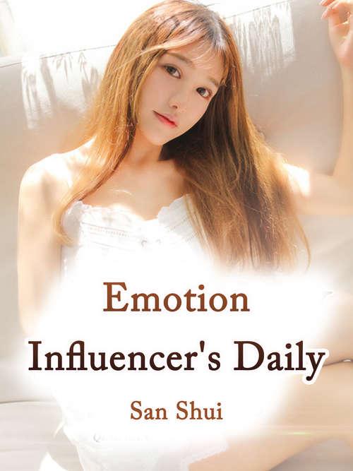 Emotion Influencer's Daily Life: Volume 3 (Volume 3 #3)