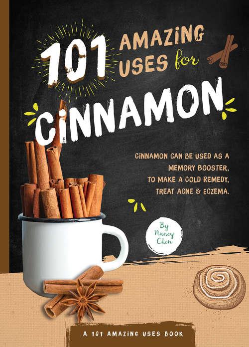 101 Amazing Uses for Cinnamon (101 Amazing Uses #8)