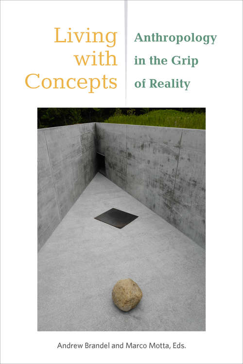 Living with Concepts: Anthropology in the Grip of Reality (Thinking from Elsewhere)