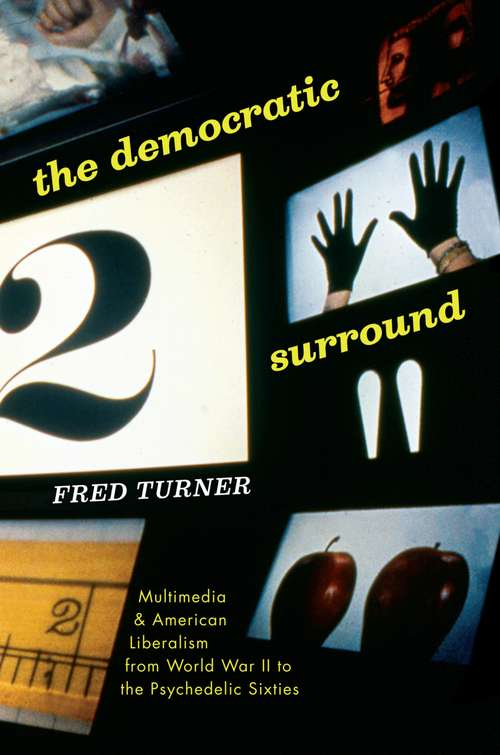 The Democratic Surround: Multimedia & American Liberalism from World War II to the Psychedelic Sixties