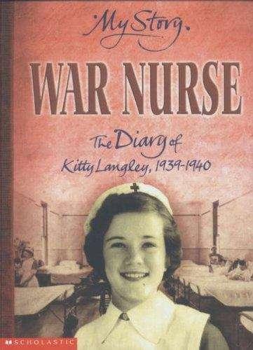 War Nurse: The Diary of Kitty Langley, 1939-1940 (My Story)
