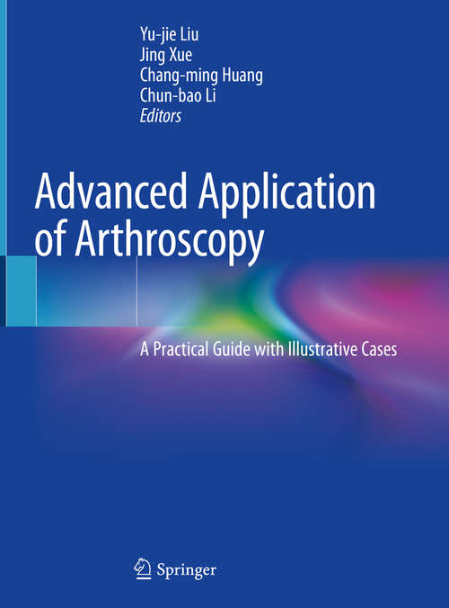 Advanced Application of Arthroscopy: A Practical Guide with Illustrative Cases