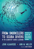 From Snorkelers to Scuba Divers in the Elementary Science Classroom: Strategies and Lessons That Move Students Toward Deeper Learning
