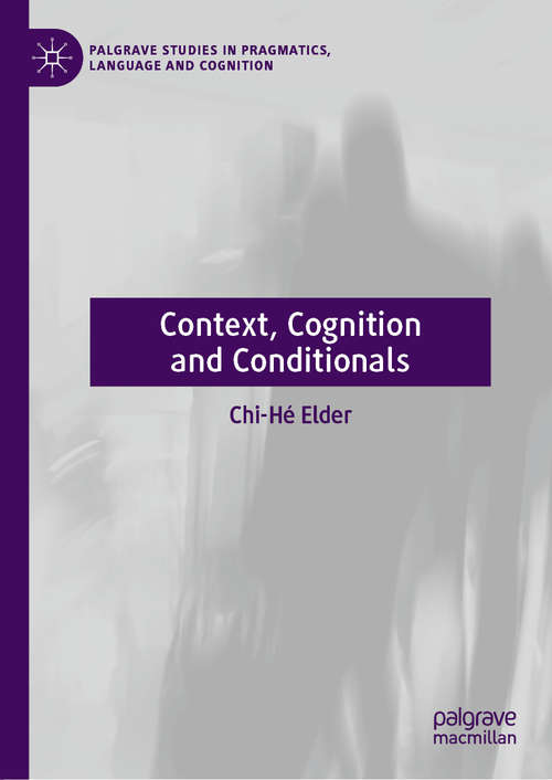 Context, Cognition and Conditionals (Palgrave Studies in Pragmatics, Language and Cognition)