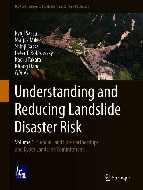 Understanding and Reducing Landslide Disaster Risk: Volume 1 Sendai Landslide Partnerships and Kyoto Landslide Commitment (ICL Contribution to Landslide Disaster Risk Reduction)