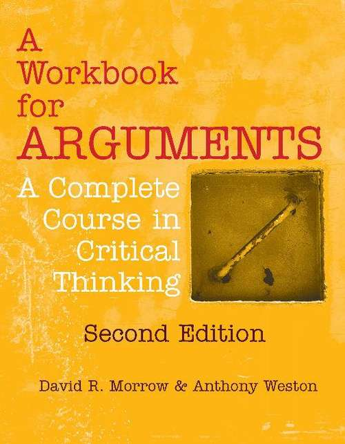 A Workbook for Arguments: A Complete Course in Critical Thinking, Second Edition