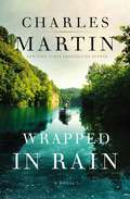 Wrapped in Rain: A Novel Of Coming Home (Martin Ser. #2)