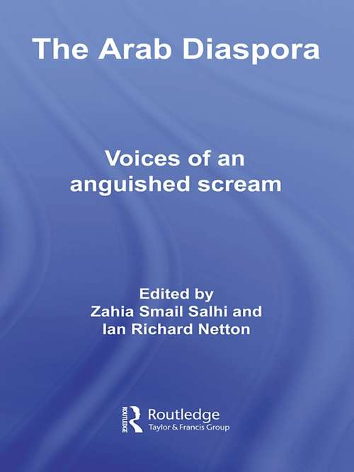 The Arab Diaspora: Voices of an Anguished Scream (Routledge Advances in Middle East and Islamic Studies #Vol. 9)