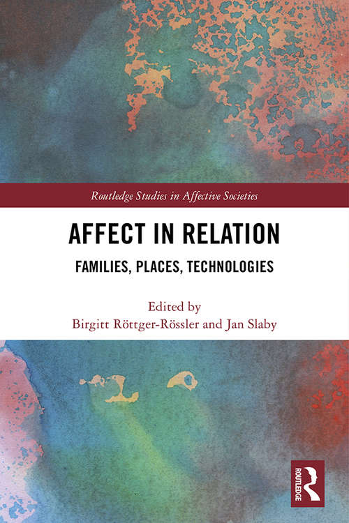 Affect in Relation: Families, Places, Technologies (Routledge Studies in Affective Societies)