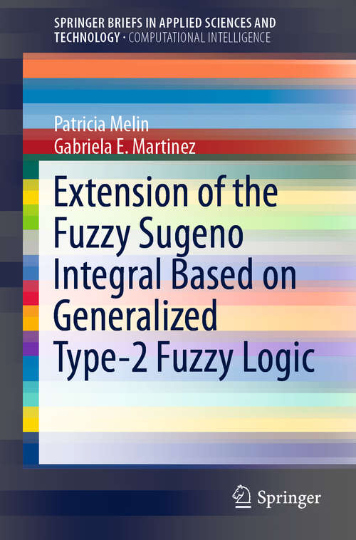 Extension of the Fuzzy Sugeno Integral Based on Generalized Type-2 Fuzzy Logic (SpringerBriefs in Applied Sciences and Technology)