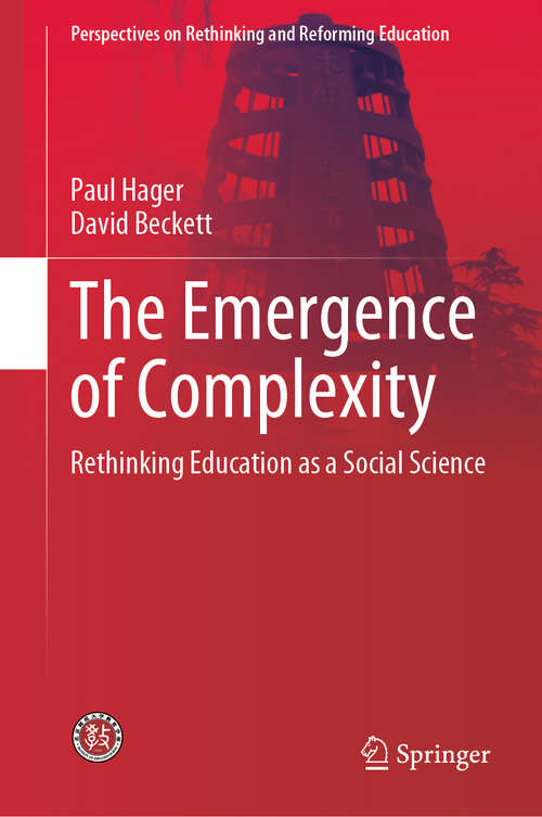 The Emergence of Complexity: Rethinking Education as a Social Science (Perspectives on Rethinking and Reforming Education)