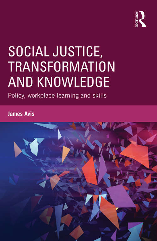 Social Justice, Transformation and Knowledge: Policy, Workplace Learning and Skills