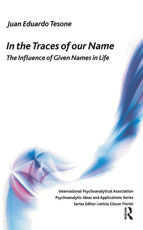 In the Traces of our Name: The Influence of Given Names in Life (The International Psychoanalytical Association Psychoanalytic Ideas and Applications Series)