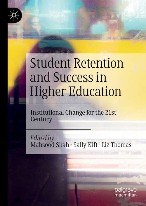 Student Retention and Success in Higher Education: Institutional Change for the 21st Century