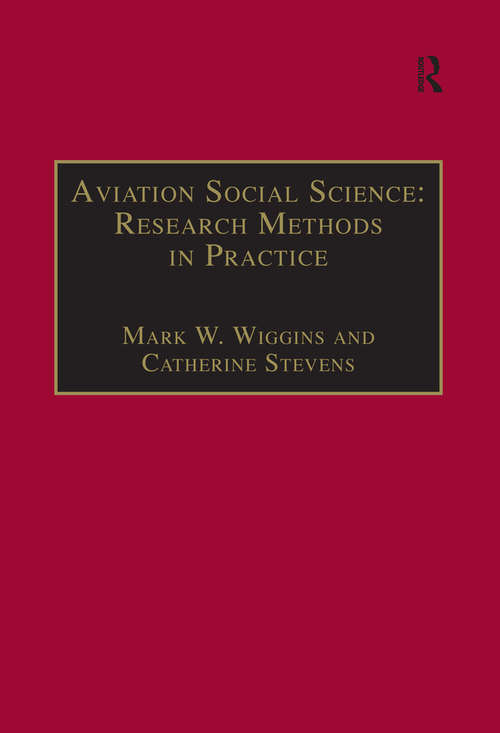 Aviation Social Science: Research Methods In Practice (Studies in Aviation Psychology and Human Factors)