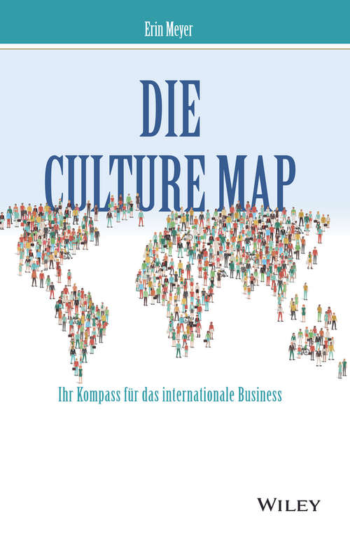 Die Culture Map - Ihr Kompass für das internationale Business: Ihr Kompass Fur Das Internationale Business