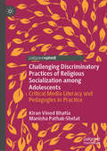 Challenging Discriminatory Practices of Religious Socialization among Adolescents: Critical Media Literacy and Pedagogies in Practice