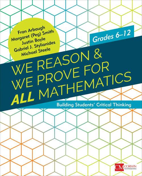 We Reason & We Prove for ALL Mathematics: Building Students' Critical Thinking, Grades 6-12 (Corwin Mathematics Series)