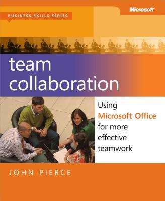 Team Collaboration: Using Microsoft® Office for More Effective Teamwork