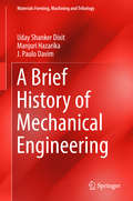 A Brief History of Mechanical Engineering (Materials Forming, Machining and Tribology)
