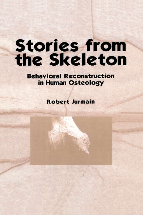 Stories from the Skeleton: Behavioral Reconstruction in Human Osteology (Interpreting The Remains Of The Past Ser. #Vol. 1.)
