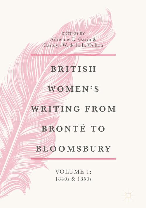 British Women's Writing from Brontë to Bloomsbury, Volume 1: 1840s and 1850s (British Women's Writing from Brontë to Bloomsbury, 1840-1940 #1)