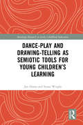 Dance-Play and Drawing-Telling as Semiotic Tools for Young Children's Learning (Routledge Research in Early Childhood Education)