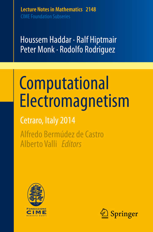 Computational Electromagnetism: Cetraro, Italy 2014 (Lecture Notes in Mathematics #2148)